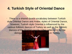 4. Turkish Style of Oriental Dance There is a shared dance vocabulary betwee