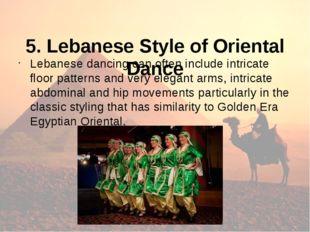 5. Lebanese Style of Oriental Dance Lebanese dancing can often include intri