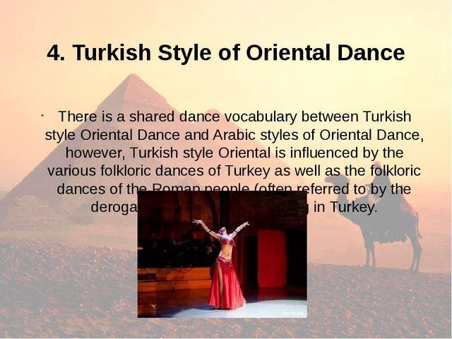 4. Turkish Style of Oriental Dance There is a shared dance vocabulary betwee...