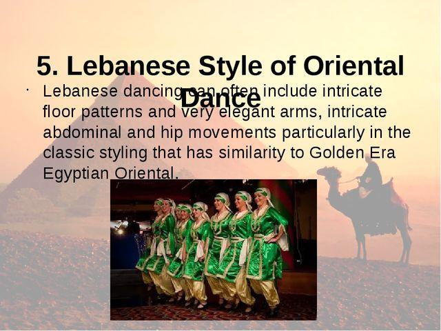 5. Lebanese Style of Oriental Dance Lebanese dancing can often include intri...