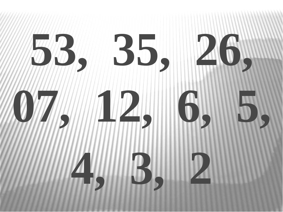53, 35, 26, 07, 12, 6, 5, 4, 3, 2
