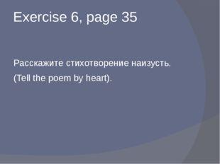 Exercise 6, page 35 Расскажите стихотворение наизусть. (Tell the poem by hear