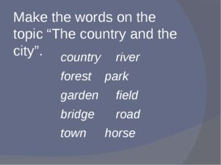 """Make the words on the topic """"The country and the city"""". countryriver forest"""