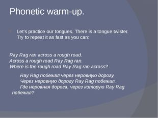 Phonetic warm-up. Let's practice our tongues. There is a tongue twister. Try