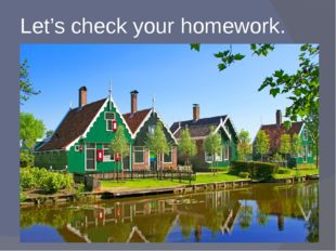 Let's check your homework.