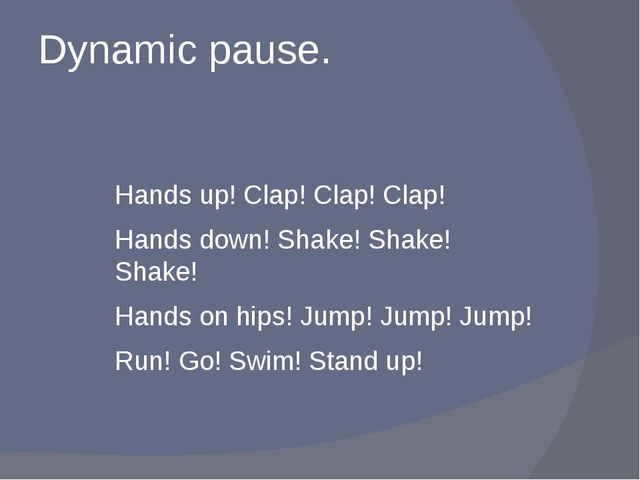 Dynamic pause. Hands up! Clap! Clap! Clap! Hands down! Shake! Shake! Shake! H...