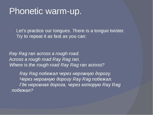 Phonetic warm-up. Let's practice our tongues. There is a tongue twister. Try...