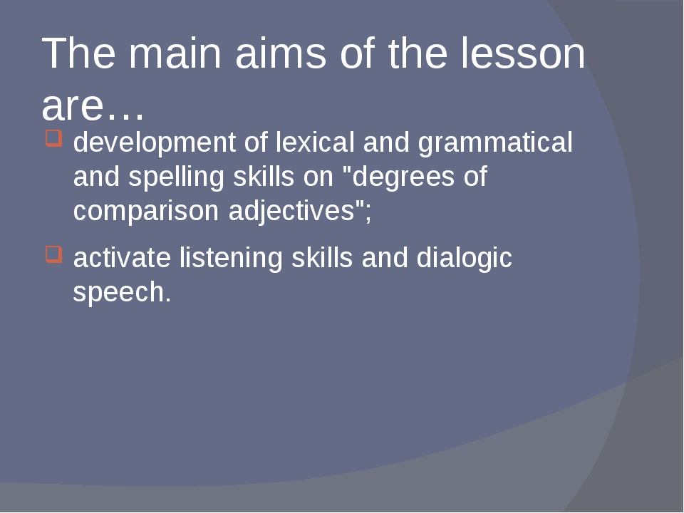 The main aims of the lesson are… development of lexical and grammatical and s...
