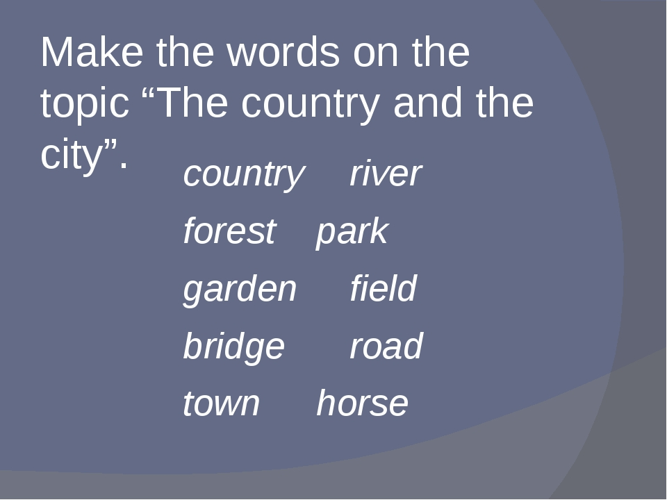 """Make the words on the topic """"The country and the city"""". countryriver forest..."""