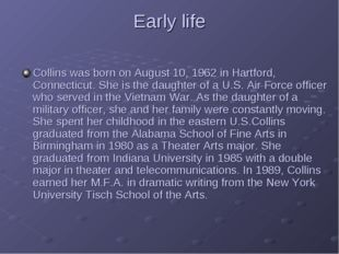 Early life Collins was born on August 10, 1962 in Hartford, Connecticut. She