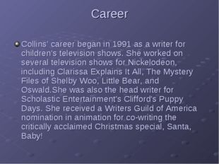 Career Collins' career began in 1991 as a writer for children's television sh