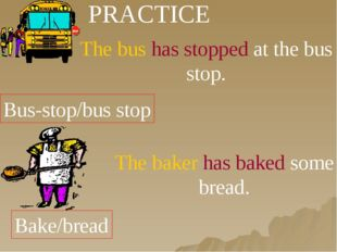 PRACTICE Bus-stop/bus stop The bus has stopped at the bus stop. Bake/bread Th