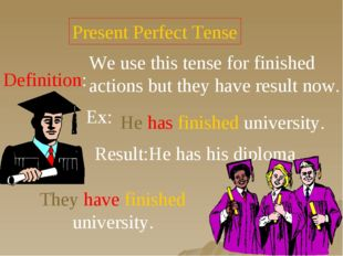 Present Perfect Tense Definition: We use this tense for finished actions but