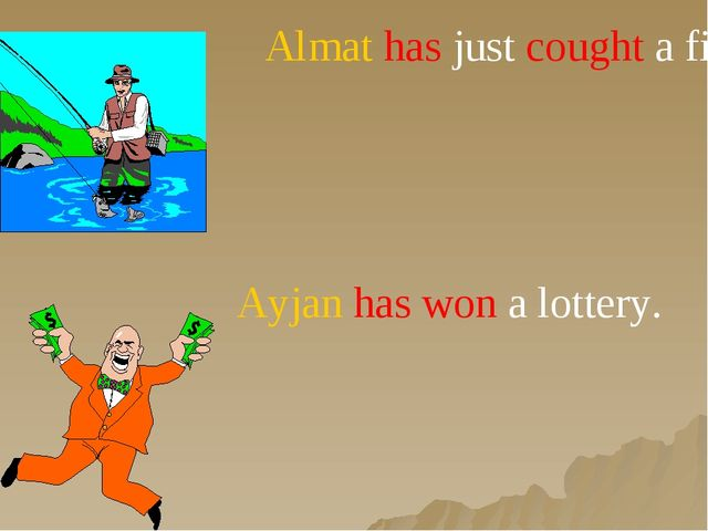 Almat has just cought a fish. Ayjan has won a lottery.