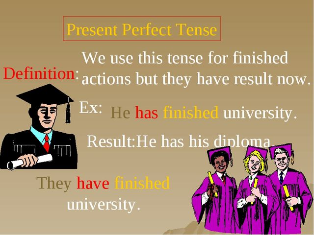 Present Perfect Tense Definition: We use this tense for finished actions but...