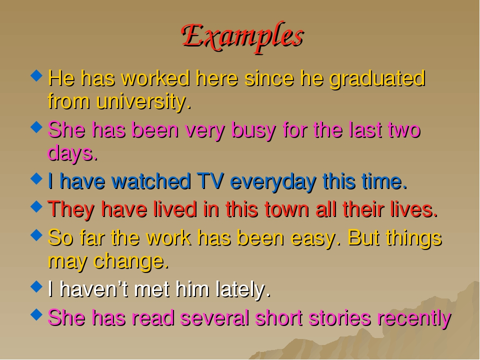Examples He has worked here since he graduated from university. She has been...