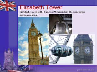 Elizabeth Tower the Clock Tower at the Palace of Westminster; 334 stone steps