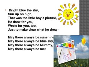 Bright blue the sky, Sun up on high, That was the little boy's picture, He d