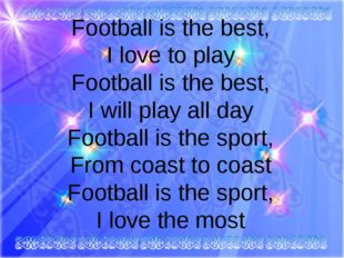 Football is the best, I love to play Football is the best, I will play all d
