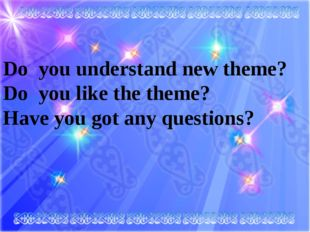 Do you understand new theme? Do you like the theme? Have you got any quest