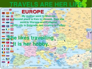 TRAVELS ARE HER LIFE. My mother went to Moscow, Second place is Kiev in Ukrai