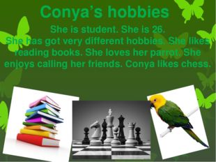 Conya's hobbies She is student. She is 26. She has got very different hobbies