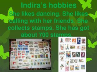 Indira's hobbies She likes dancing. She likes calling with her friends. She c