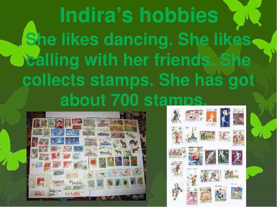 Indira's hobbies She likes dancing. She likes calling with her friends. She c...