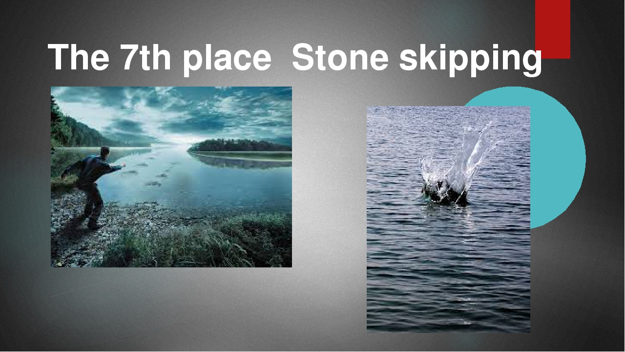 The 7th place Stone skipping