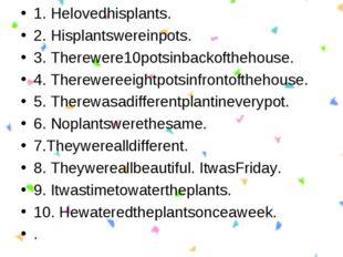 1. Helovedhisplants. 2. Hisplantswereinpots. 3. Therewere10potsinbackofthehou