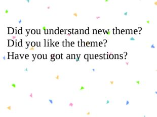 Did you understand new theme? Did you like the theme? Have you got any questi
