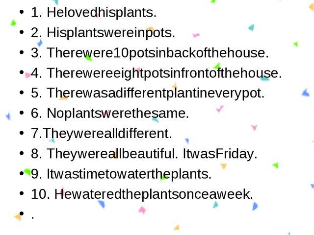 1. Helovedhisplants. 2. Hisplantswereinpots. 3. Therewere10potsinbackofthehou...