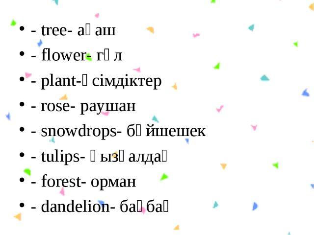 - tree- ағаш - flower- гүл - plant-өсімдіктер - rose- раушан - snowdrops- бәй...