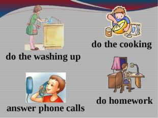 do homework answer phone calls do the washing up do the cooking