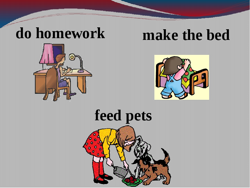 do homework make the bed feed pets
