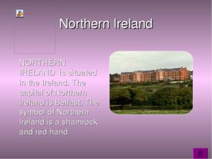 Northern Ireland NORTHERN IRELAND is situated in the Ireland. The capital of