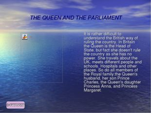 THE QUEEN AND THE PARLIAMENT It is rather difficult to understand the Britis