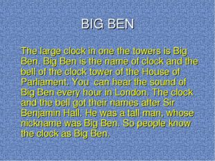 BIG BEN The large clock in one the towers is Big Ben. Big Ben is the name of