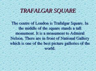 TRAFALGAR SQUARE The centre of London is Trafalgar Square. In the middle of