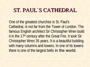 ST. PAUL`S CATHEDRAL One of the greatest churches is St. Paul's Cathedral, i