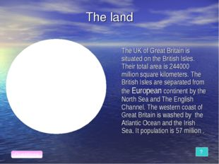 The land The UK of Great Britain is situated on the British Isles. Their tot
