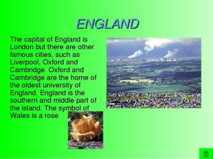 ENGLAND The capital of England is London but there are other famous cities,