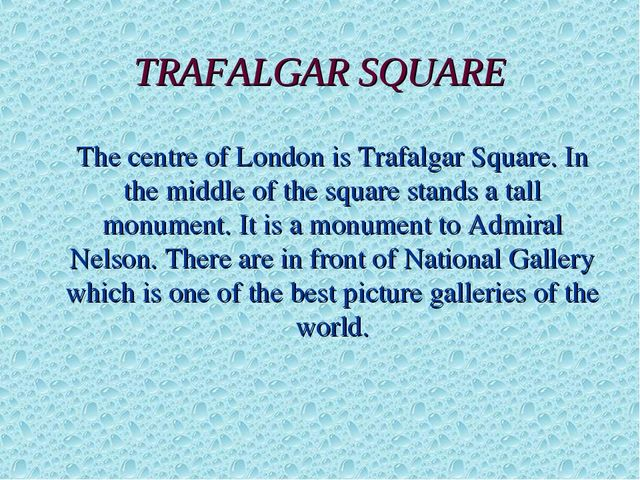 TRAFALGAR SQUARE The centre of London is Trafalgar Square. In the middle of...