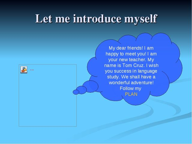 Let me introduce myself My dear friends! I am happy to meet you! I am your ne...