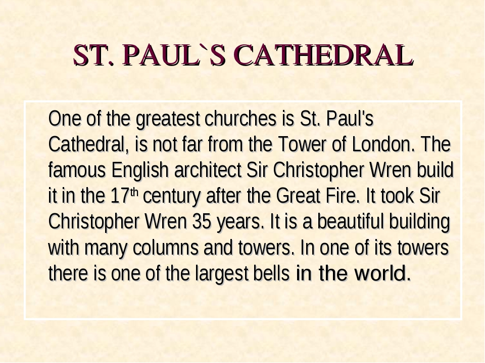ST. PAUL`S CATHEDRAL One of the greatest churches is St. Paul's Cathedral, i...