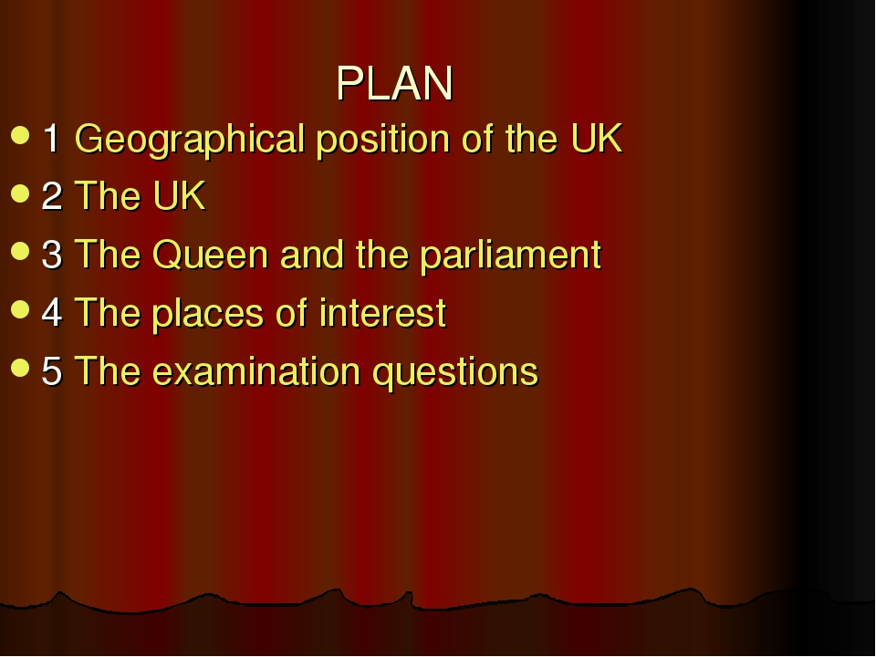 PLAN 1 Geographical position of the UK 2 The UK 3 The Queen and the parliamen...