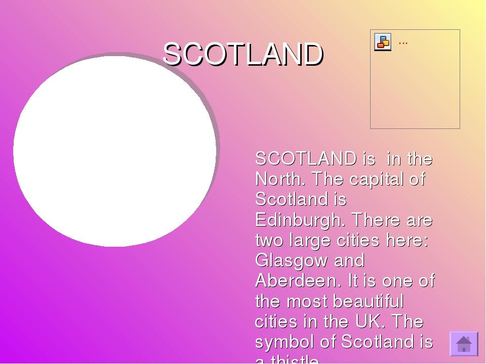 SCOTLAND SCOTLAND is in the North. The capital of Scotland is Edinburgh. The...