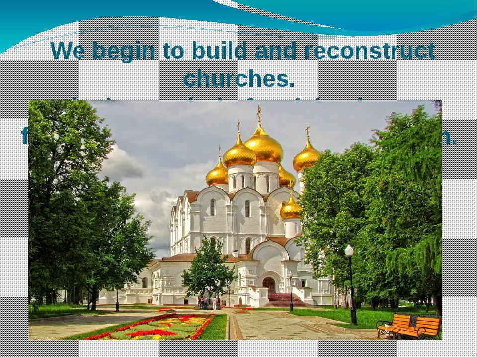 We begin to build and reconstruct churches. It is the symbol of reviving huma...