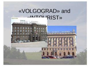 «VOLGOGRAD» and «INTOURIST»