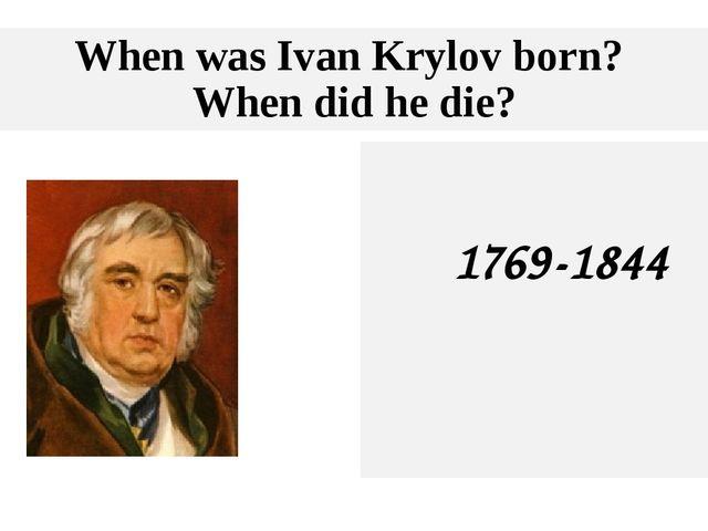 When was Ivan Krylov born? When did he die? 1769-1844